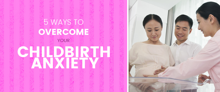 5 Ways to Overcome Your Childbirth Anxiety